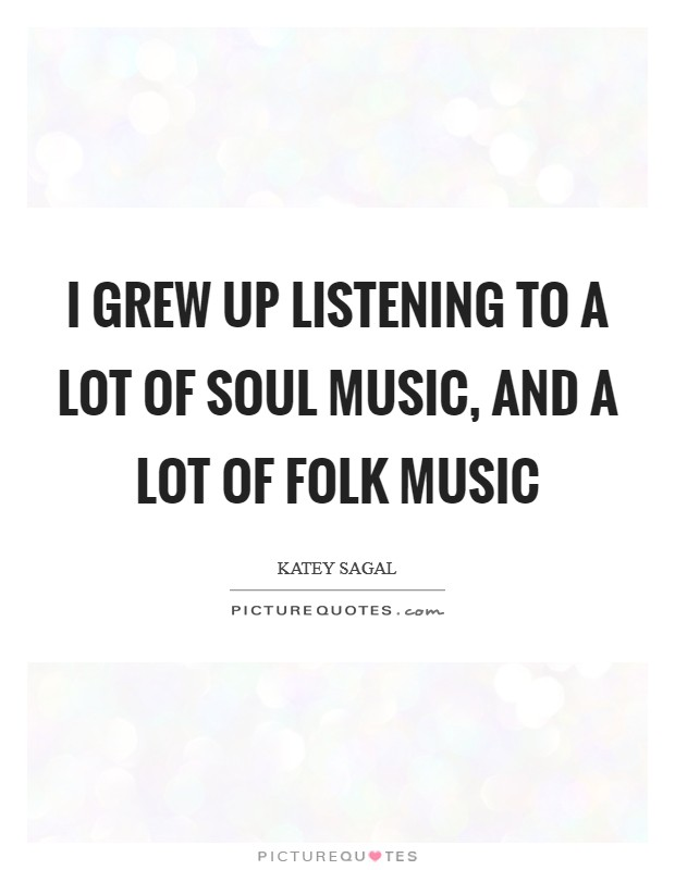 I grew up listening to a lot of soul music, and a lot of folk music Picture Quote #1