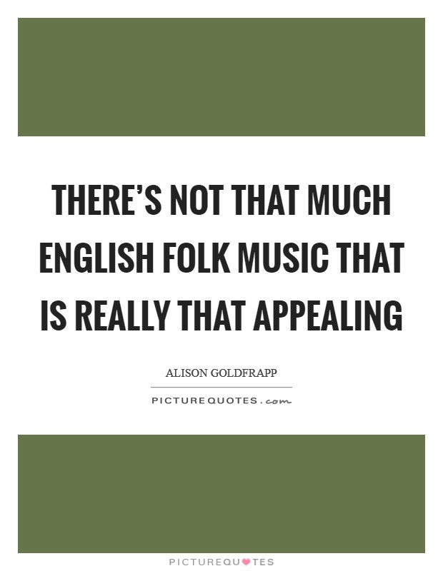 There's not that much English folk music that is really that appealing Picture Quote #1
