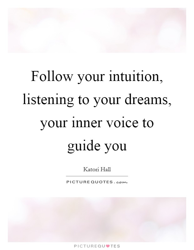 Follow your intuition, listening to your dreams, your inner voice to guide you Picture Quote #1