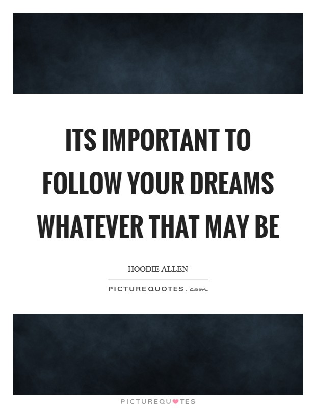 The importance of following ones dreams