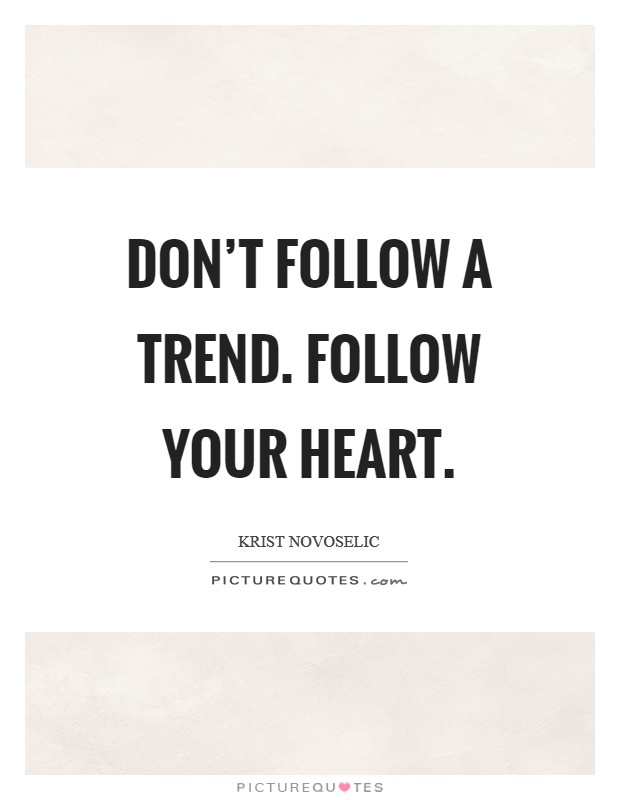 Don't follow a trend. Follow your heart Picture Quote #1