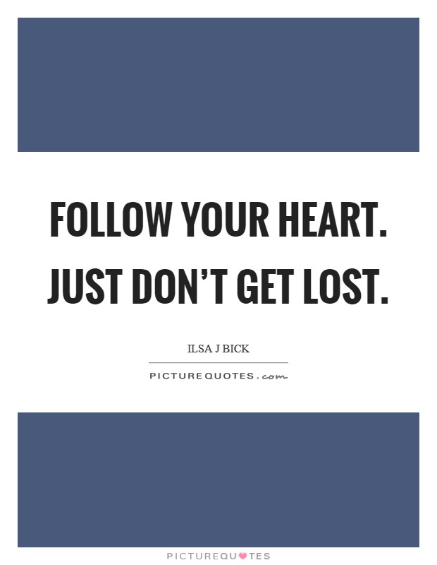 Follow your heart. Just don't get lost Picture Quote #1