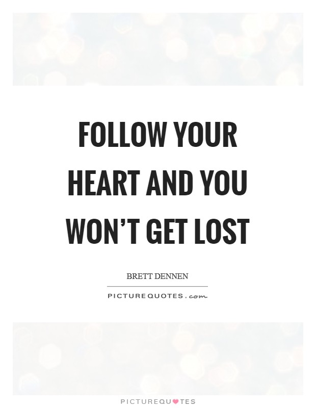 Follow your heart and you won't get lost Picture Quote #1