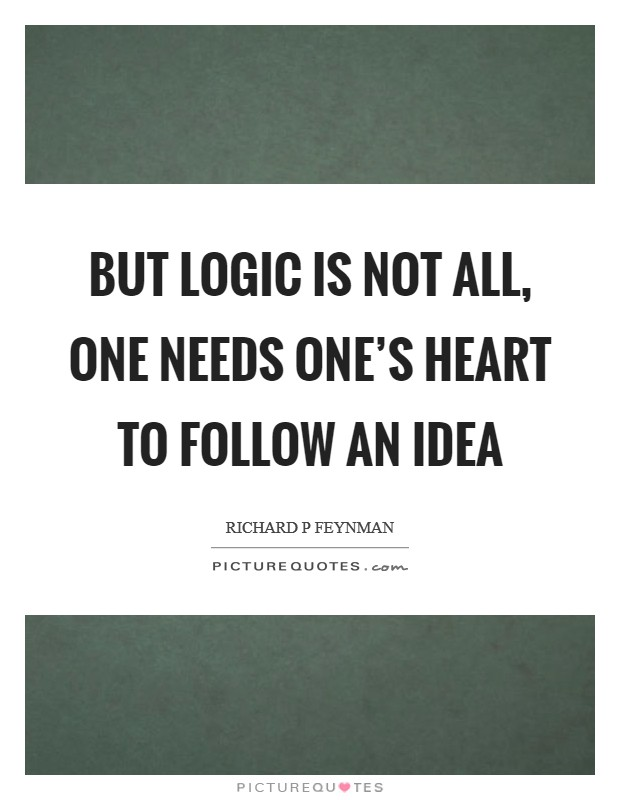 But logic is not all, one needs one's heart to follow an idea Picture Quote #1