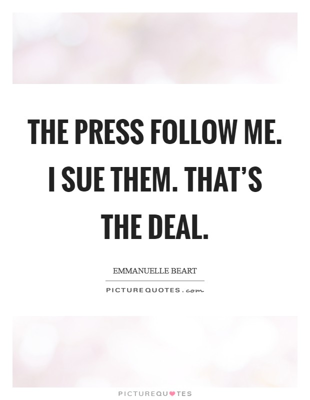 The press follow me. I sue them. That's the deal Picture Quote #1