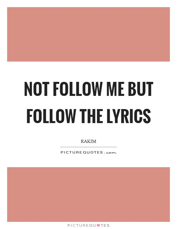 Not follow me but follow the lyrics Picture Quote #1