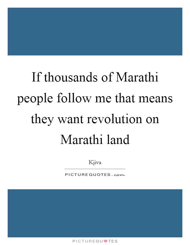 If thousands of Marathi people follow me that means they want revolution on Marathi land Picture Quote #1