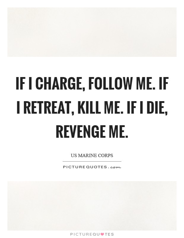 If I charge, follow me. If I retreat, kill me. If I die, revenge me Picture Quote #1