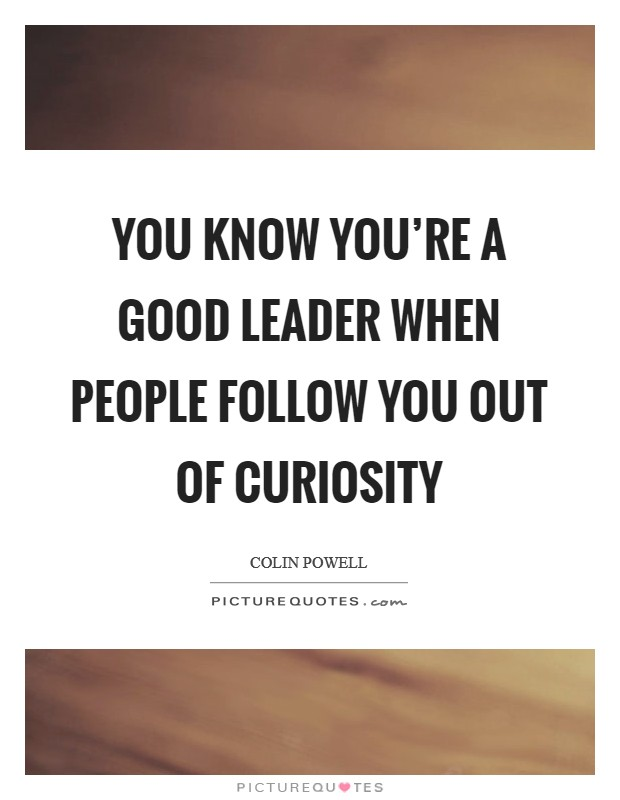 You know you're a good leader when people follow you out of curiosity Picture Quote #1