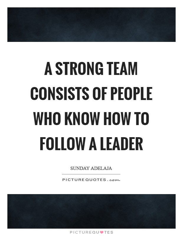 A strong team consists of people who know how to follow a leader Picture Quote #1