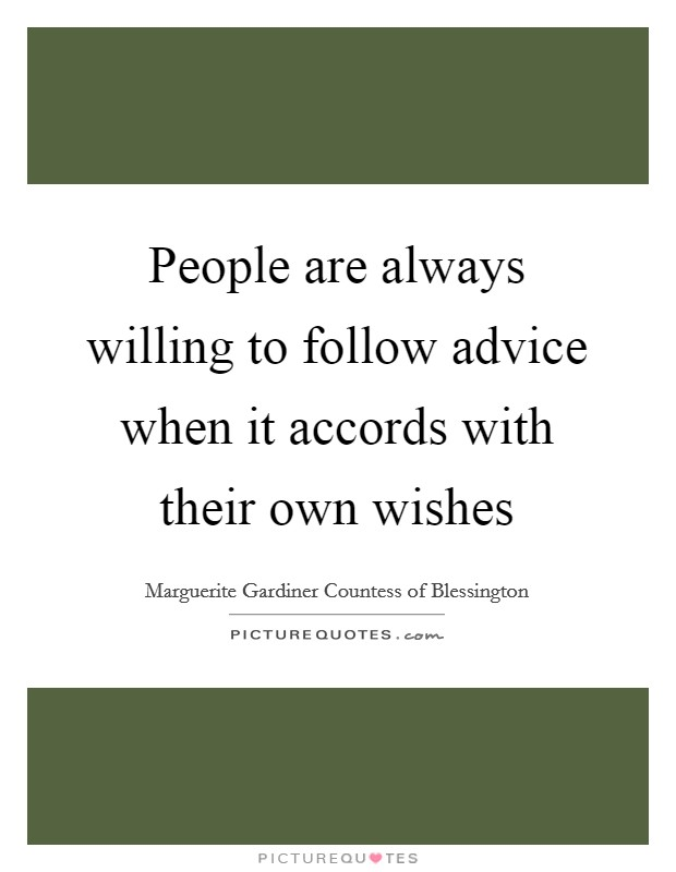 People are always willing to follow advice when it accords with their own wishes Picture Quote #1