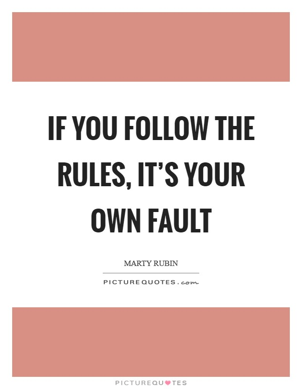 If you follow the rules, it's your own fault Picture Quote #1