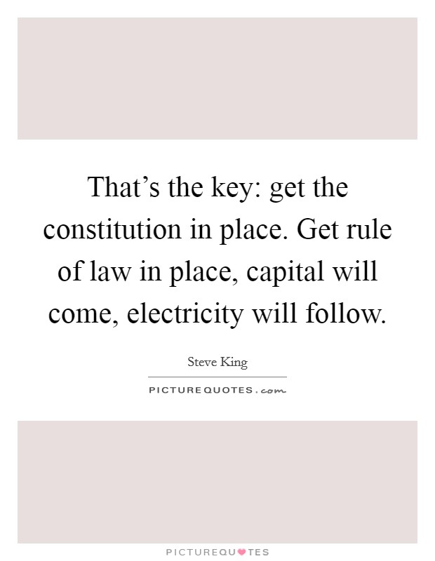 That 39 S The Key Get The Constitution In Place Get Rule Of Law Picture Quotes