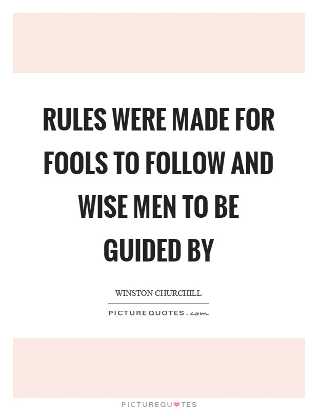 Rules were made for fools to follow and wise men to be guided by Picture Quote #1
