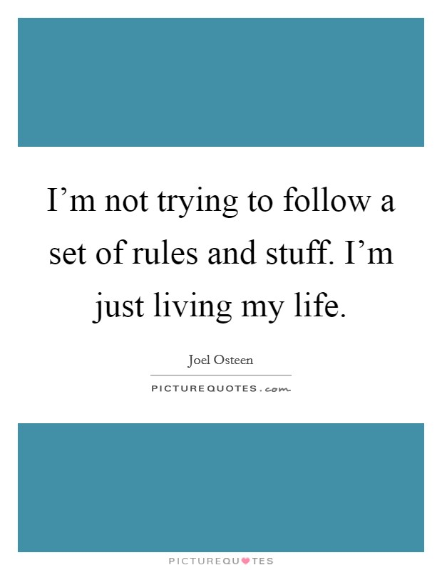 I'm not trying to follow a set of rules and stuff. I'm just living my life Picture Quote #1