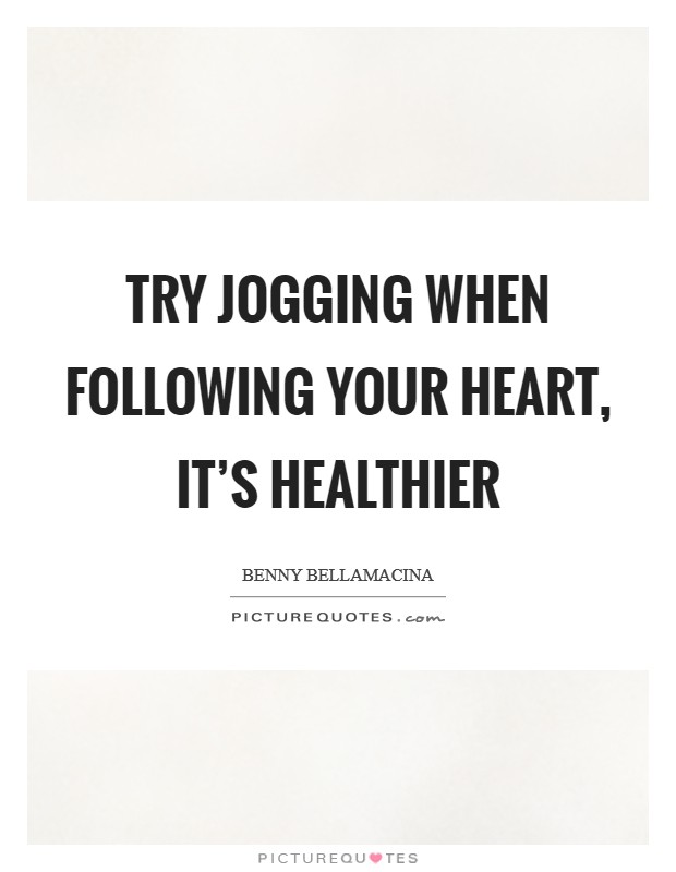 Try jogging when following your heart, it's healthier Picture Quote #1