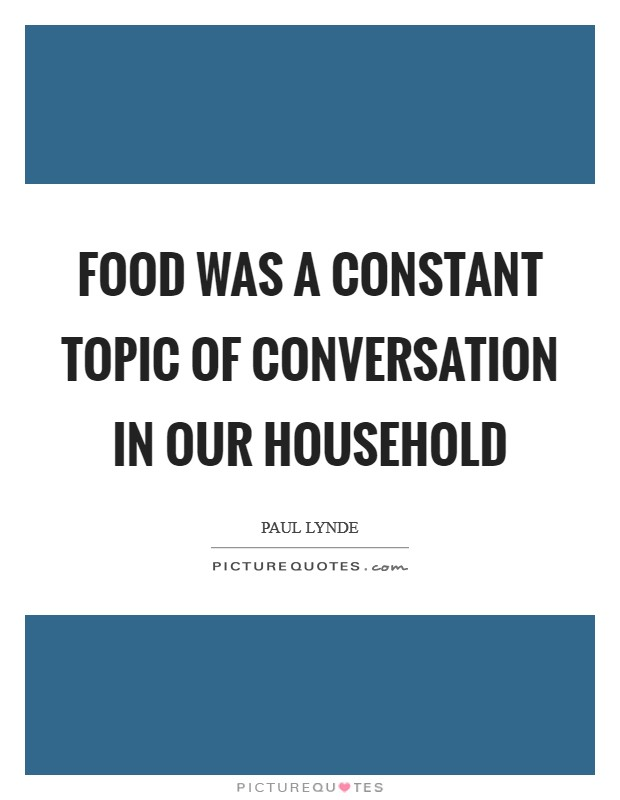 Food was a constant topic of conversation in our household Picture Quote #1