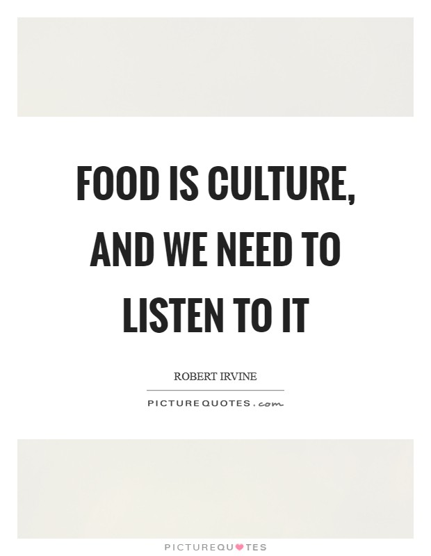 Food is culture, and we need to listen to it Picture Quote #1