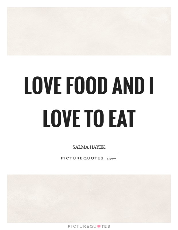 Love food and I love to eat Picture Quote #1