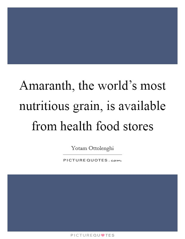 Amaranth, the world's most nutritious grain, is available from health food stores Picture Quote #1