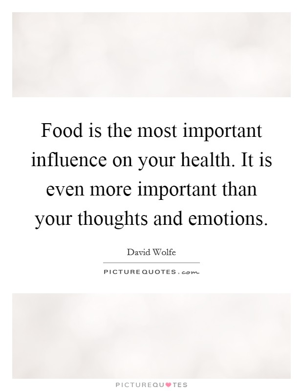 Food is the most important influence on your health. It is even more important than your thoughts and emotions Picture Quote #1