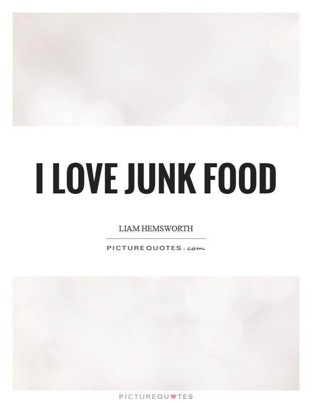 I love junk food Picture Quote #1
