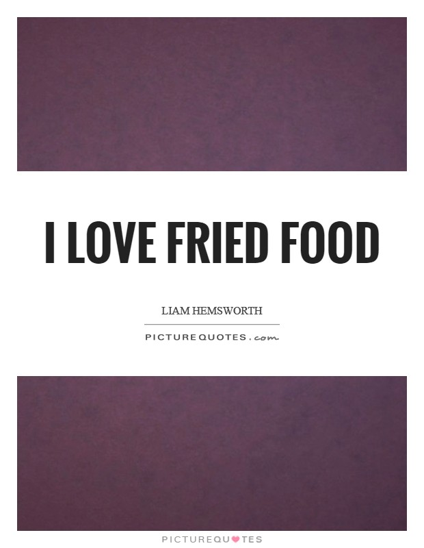 I love fried food Picture Quote #1