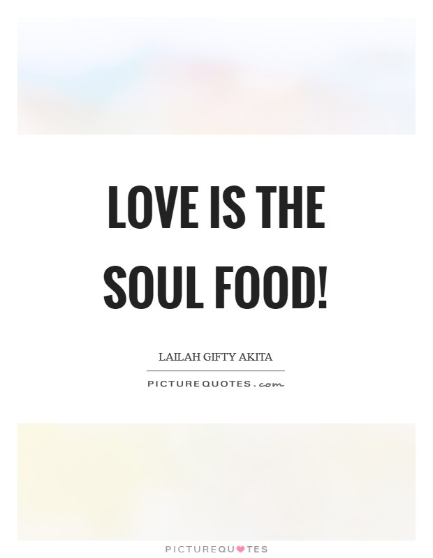 Love is the soul food! Picture Quote #1