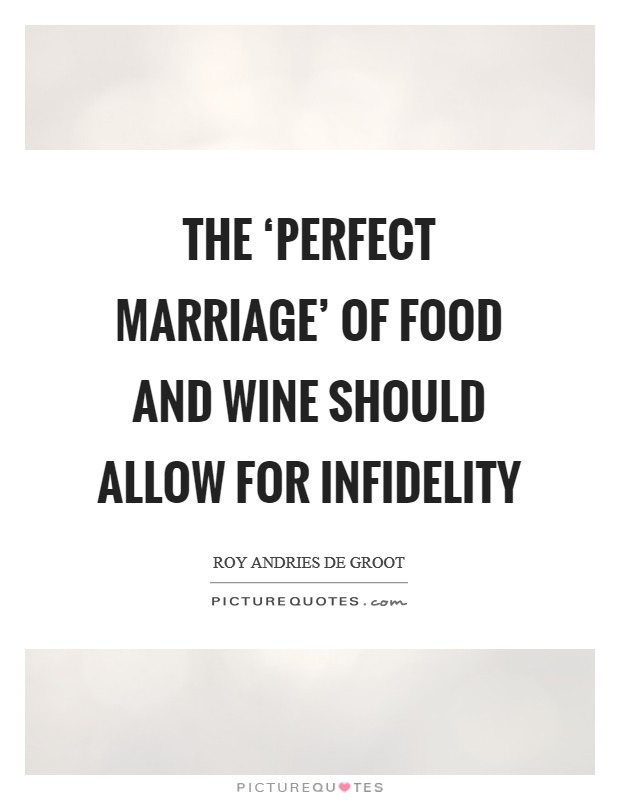 The 'perfect marriage' of food and wine should allow for infidelity Picture Quote #1