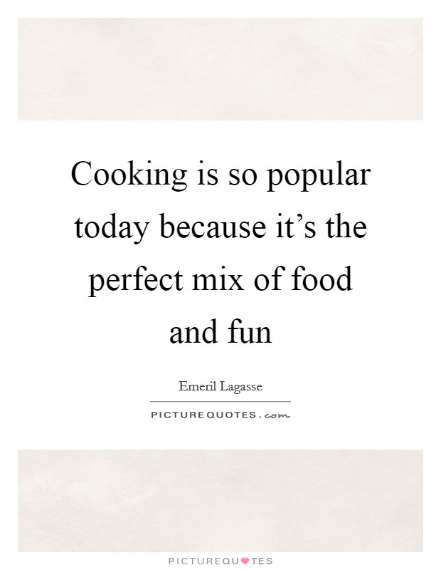 Cooking is so popular today because it's the perfect mix of food and fun Picture Quote #1