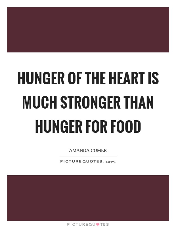 Hunger of the heart is much stronger than hunger for food Picture Quote #1