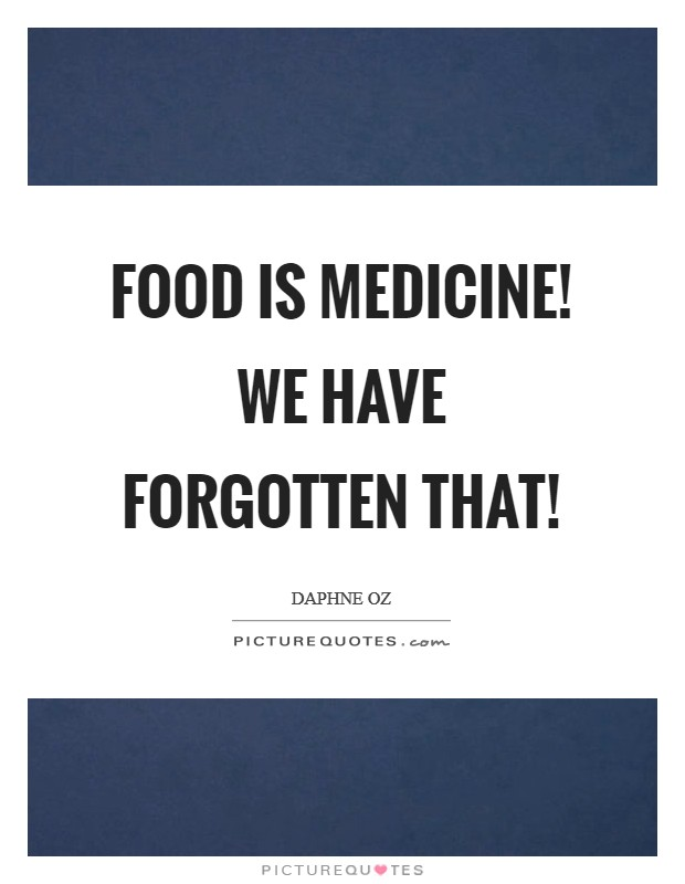 Food is medicine! We have forgotten that! Picture Quote #1