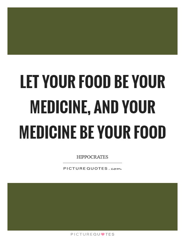 Let your food be your medicine, and your medicine be your food Picture Quote #1