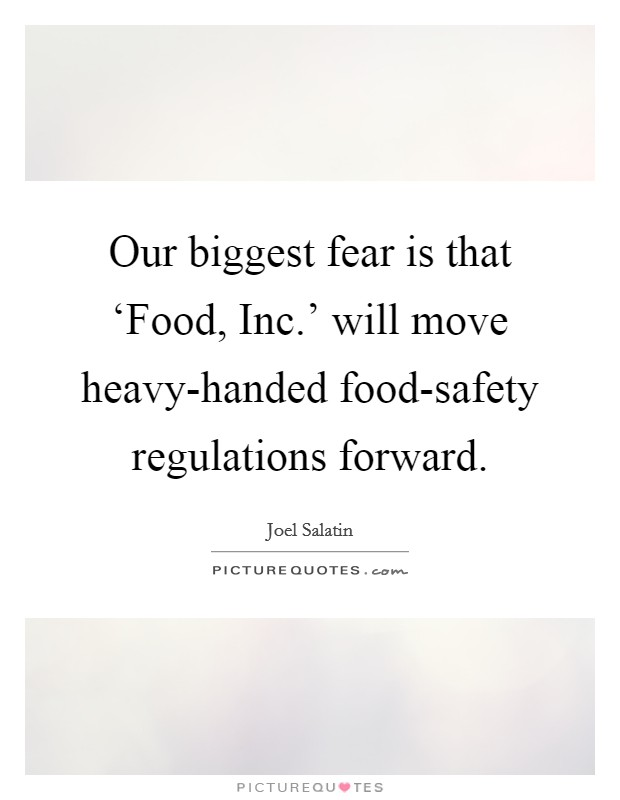 Our biggest fear is that 'Food, Inc.' will move heavy-handed food-safety regulations forward Picture Quote #1