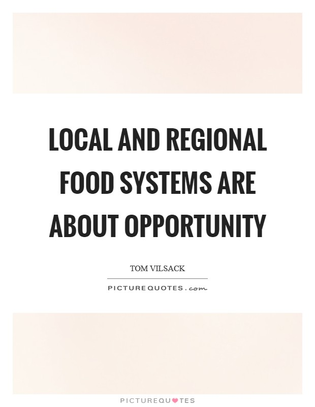Local and regional food systems are about opportunity Picture Quote #1