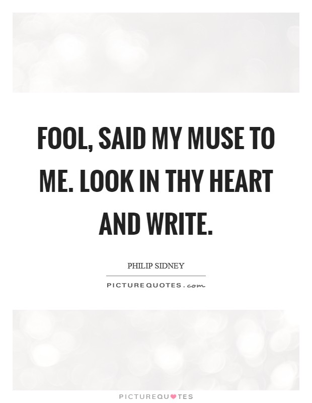 Fool, said my muse to me. Look in thy heart and write. Picture Quote #1