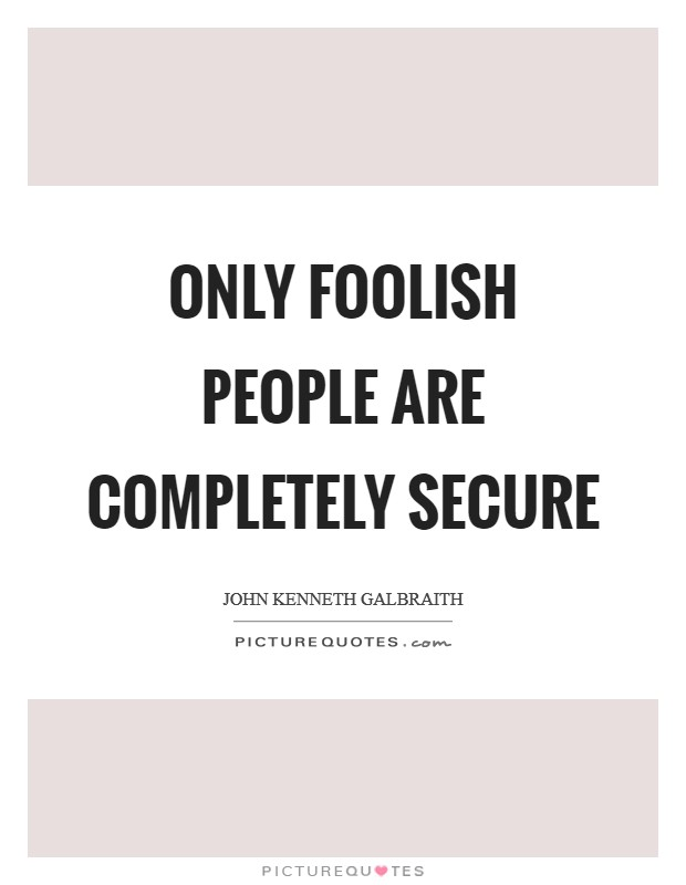 Only foolish people are completely secure Picture Quote #1