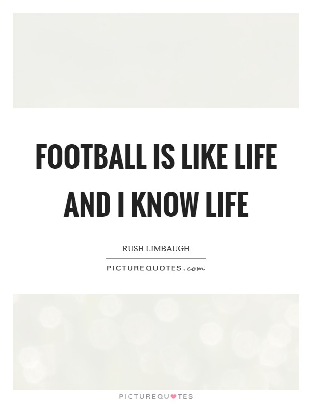 Football is like life and I know life Picture Quote #1
