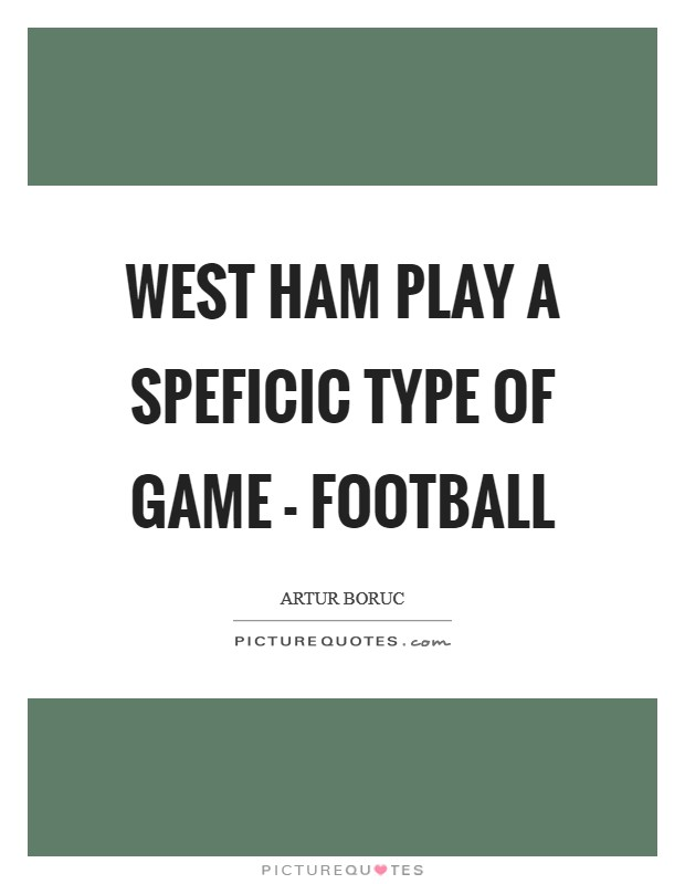 West Ham play a speficic type of game - football Picture Quote #1