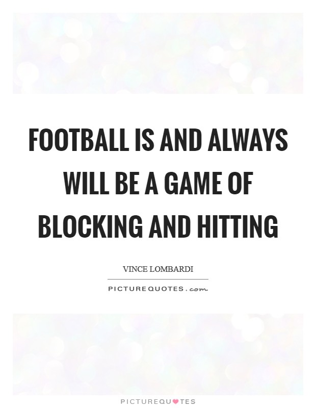 Football is and always will be a game of blocking and hitting Picture Quote #1