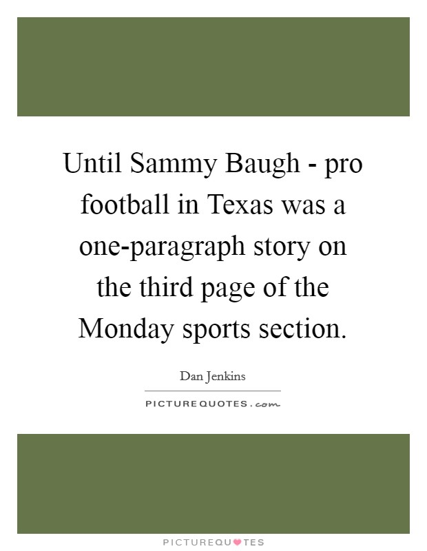 Until Sammy Baugh - pro football in Texas was a one-paragraph story on the third page of the Monday sports section Picture Quote #1