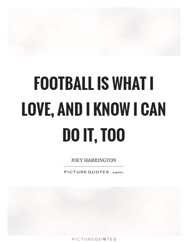 Football is what I love, and I know I can do it, too Picture Quote #1