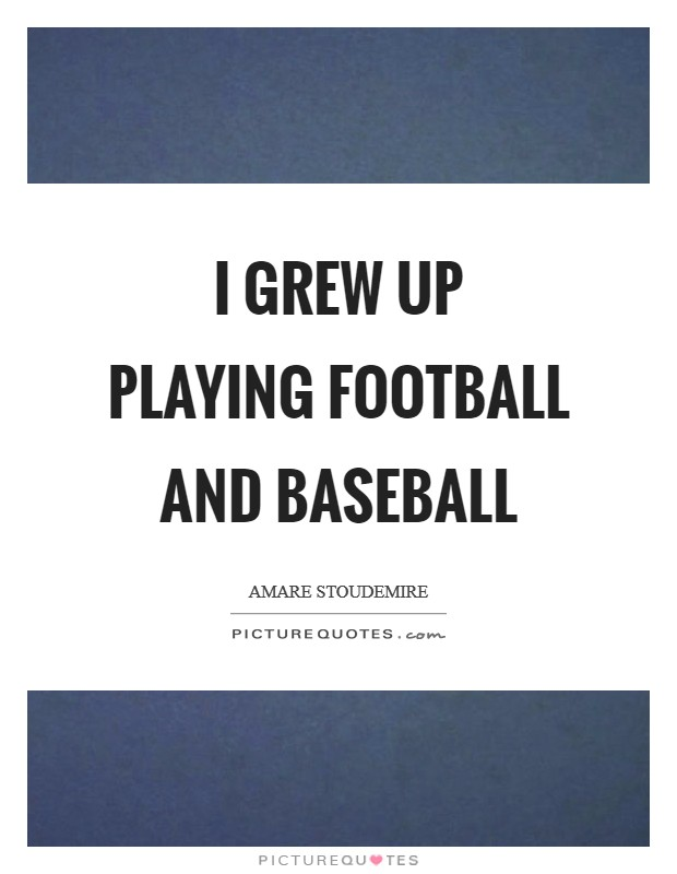I grew up playing football and baseball Picture Quote #1