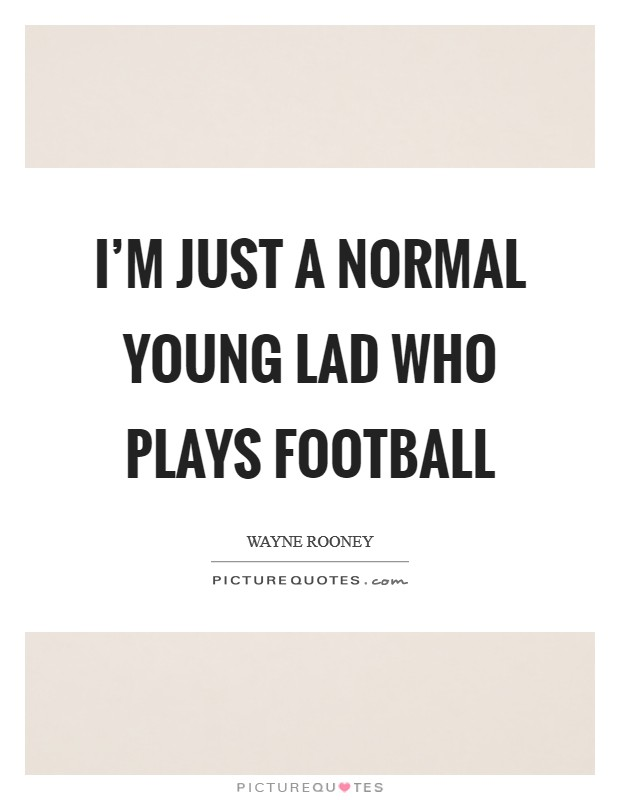I'm just a normal young lad who plays football Picture Quote #1