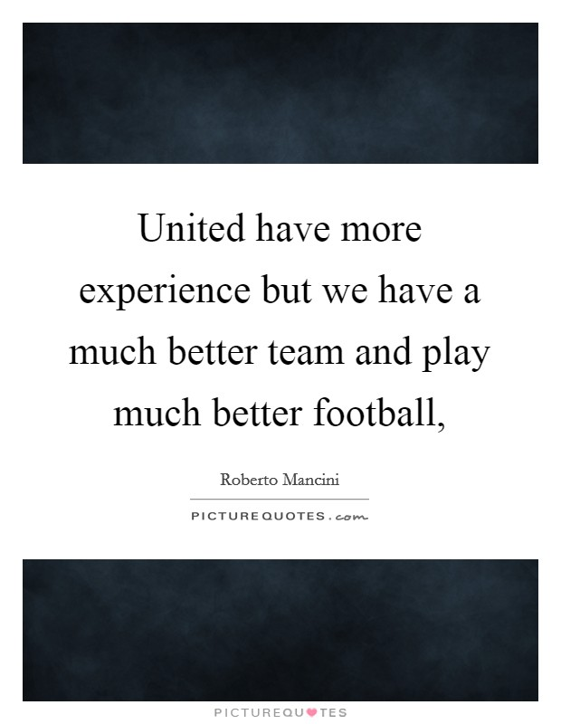 United have more experience but we have a much better team and play much better football, Picture Quote #1