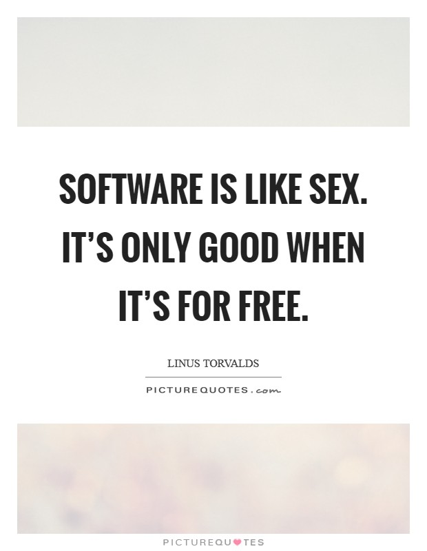 Software is like sex. It's only good when it's for free Picture Quote #1