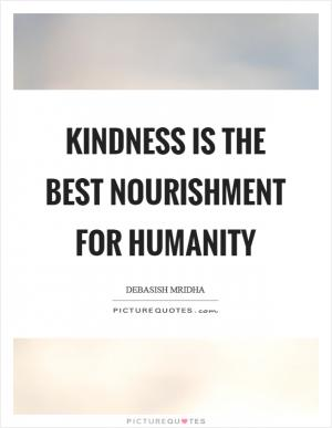 It is true politeness, gentleness, and love for humanity ...Quotes About Love For Humanity