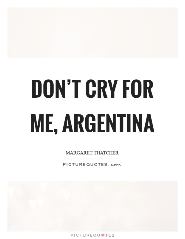Don't Cry For Me, Argentina Picture Quote #1