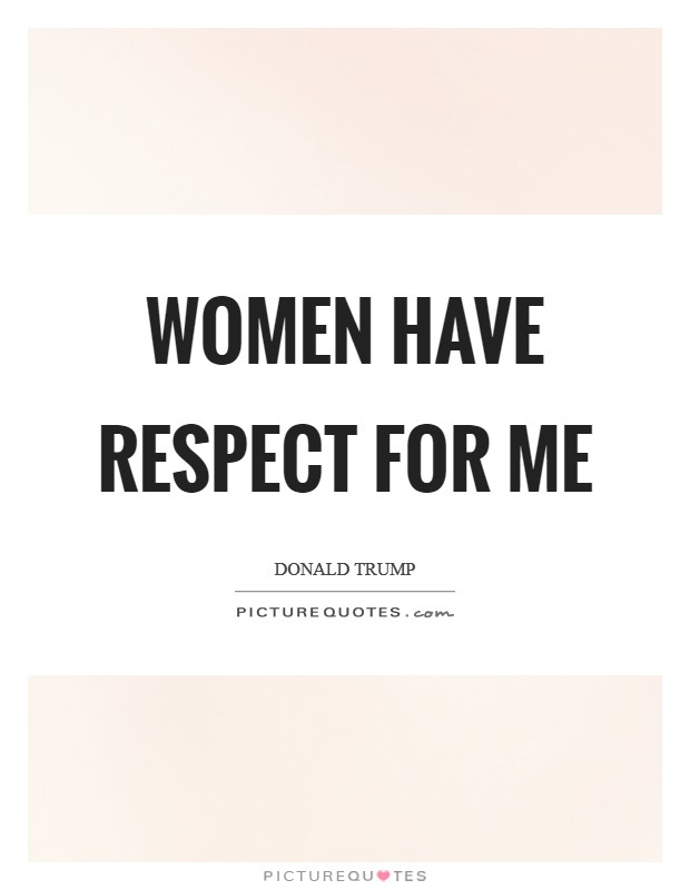 Women have respect for me Picture Quote #1