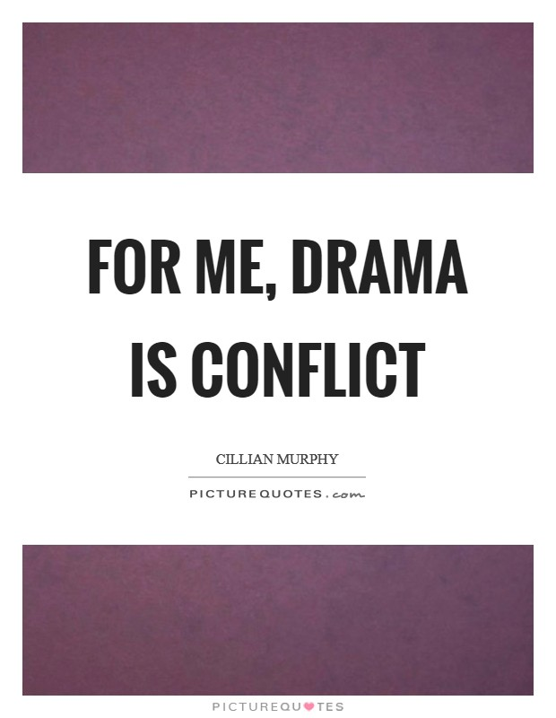 For me, drama is conflict Picture Quote #1
